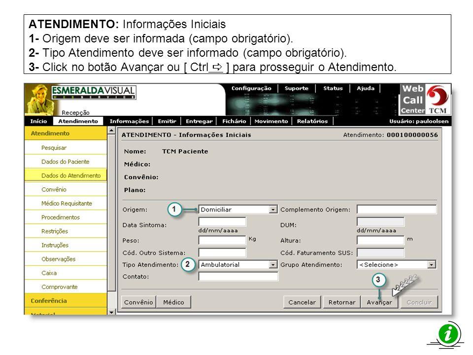 ATENDIMENTO: Informações Iniciais 1- Origem deve ser informada (campo obrigatório). 2- Tipo Atendimento deve ser informado (campo obrigatório). 3- Click no botão Avançar ou [ Ctrl a ] para prosseguir o Atendimento.